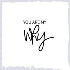 You Are My Why